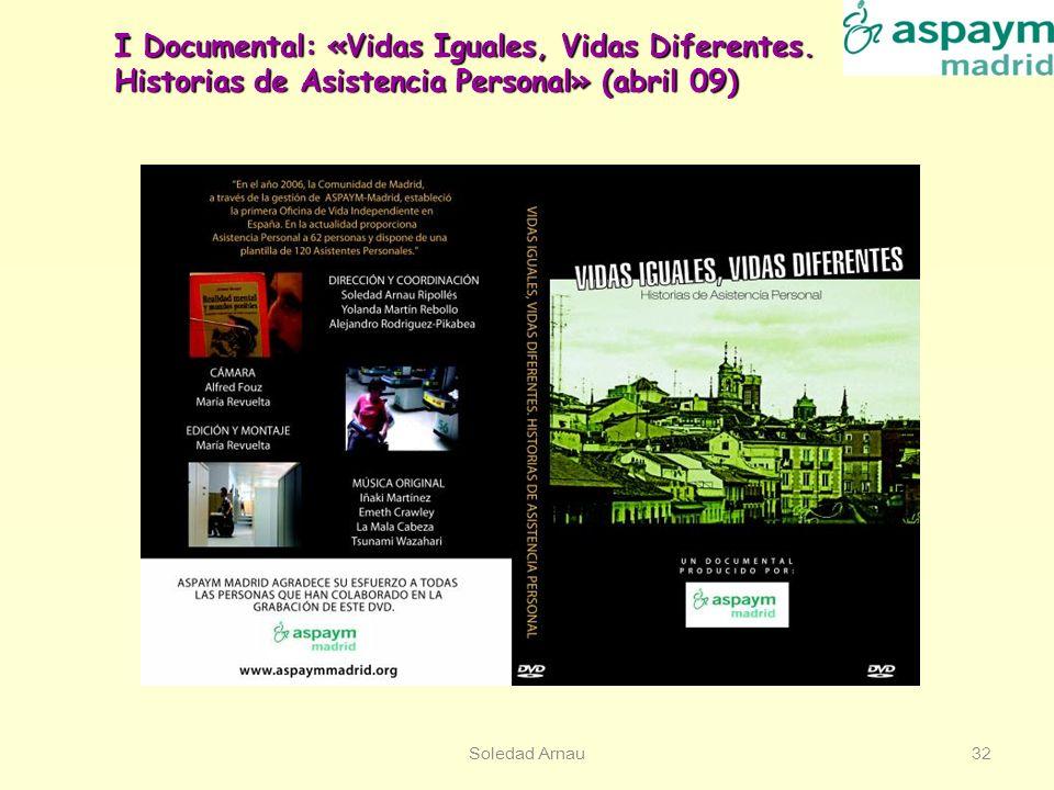 Soledad Arnau32 I Documental: «Vidas Iguales, Vidas Diferentes. Historias de Asistencia Personal» (abril 09)