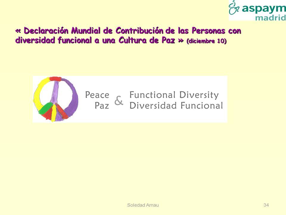 Soledad Arnau34 « Declaración Mundial de Contribución de las Personas con diversidad funcional a una Cultura de Paz » (diciembre 10)