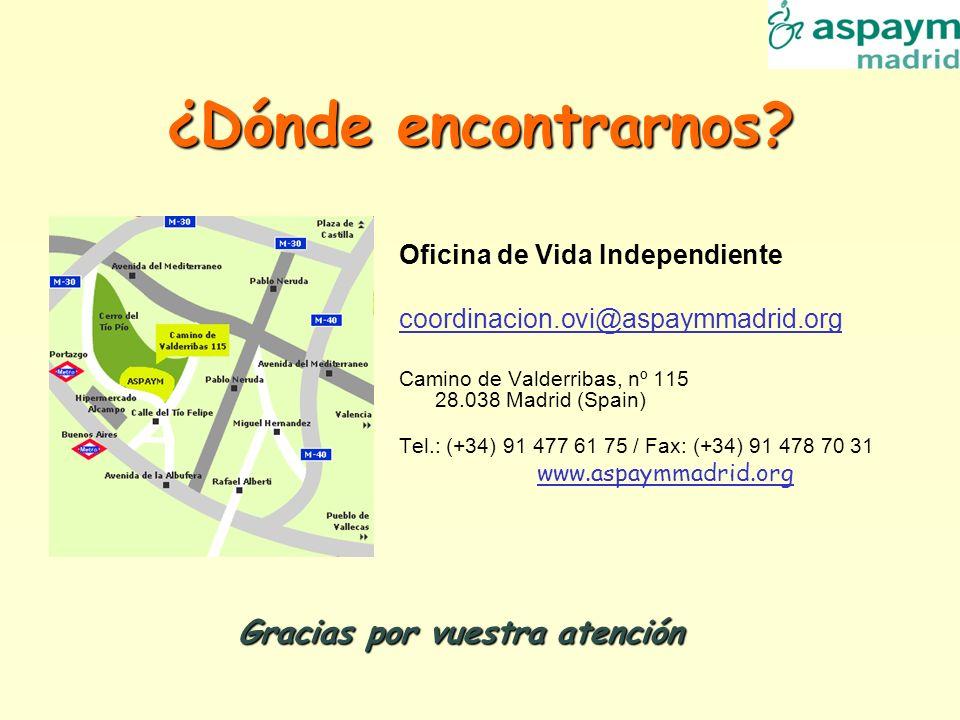 ¿Dónde encontrarnos? Oficina de Vida Independiente coordinacion.ovi@aspaymmadrid.org Camino de Valderribas, nº 115 28.038 Madrid (Spain) Tel.: (+34) 9