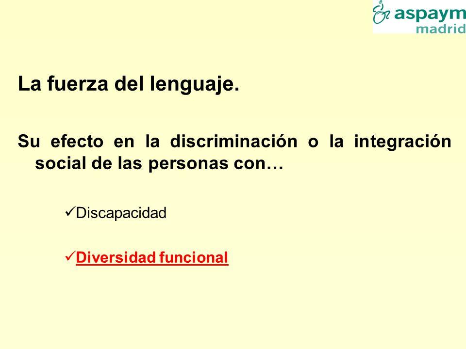 La fuerza del lenguaje. Su efecto en la discriminación o la integración social de las personas con… Discapacidad Diversidad funcional