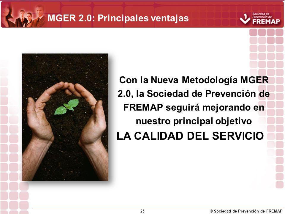 © Sociedad de Prevención de FREMAP 25 MGER 2.0: Principales ventajas Con la Nueva Metodología MGER 2.0, la Sociedad de Prevención de FREMAP seguirá me