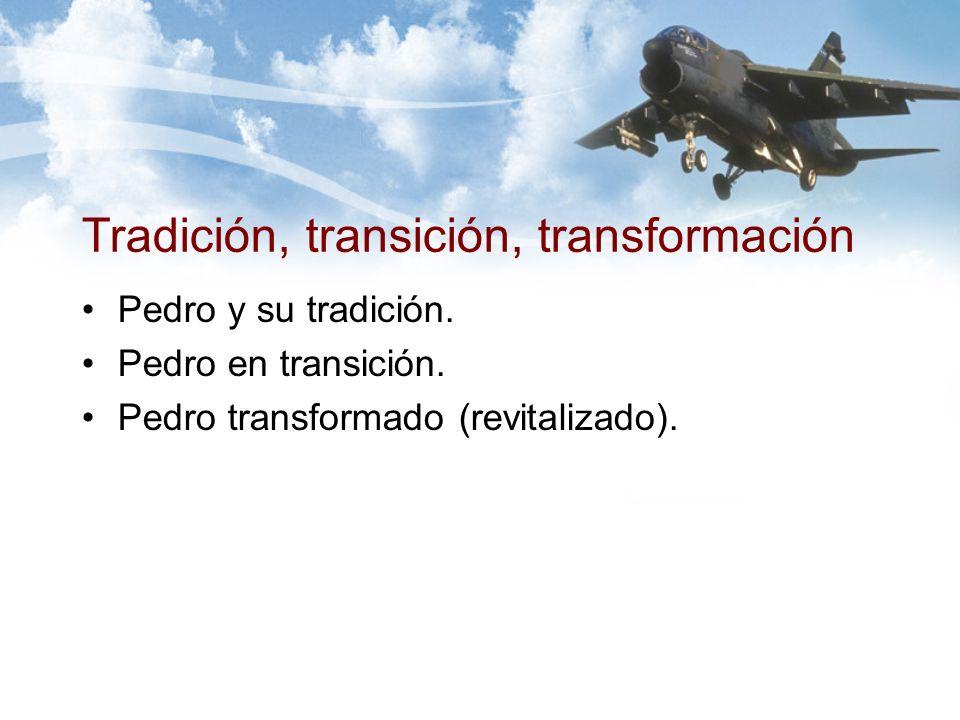 Tradición, transición, transformación Pedro y su tradición.