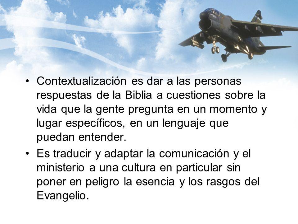 Contextualización es dar a las personas respuestas de la Biblia a cuestiones sobre la vida que la gente pregunta en un momento y lugar específicos, en un lenguaje que puedan entender.