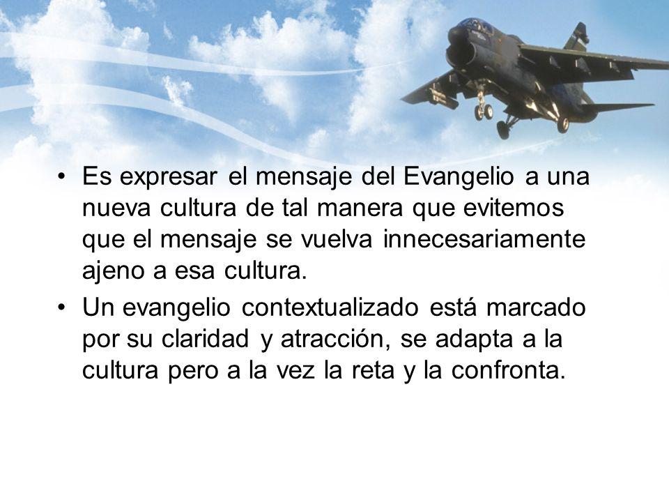 Es expresar el mensaje del Evangelio a una nueva cultura de tal manera que evitemos que el mensaje se vuelva innecesariamente ajeno a esa cultura.