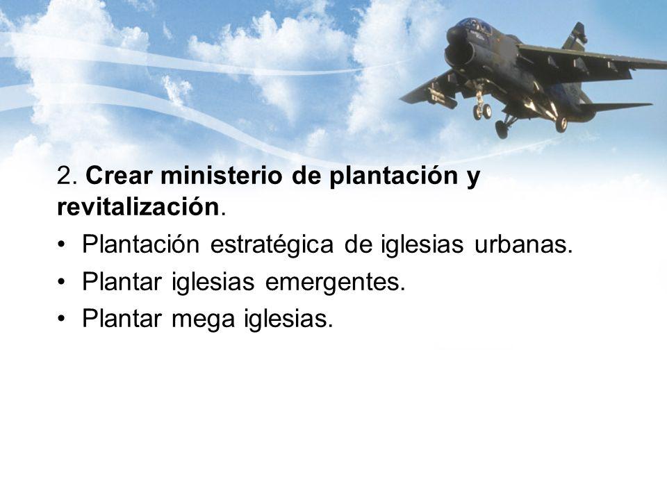 2. Crear ministerio de plantación y revitalización.
