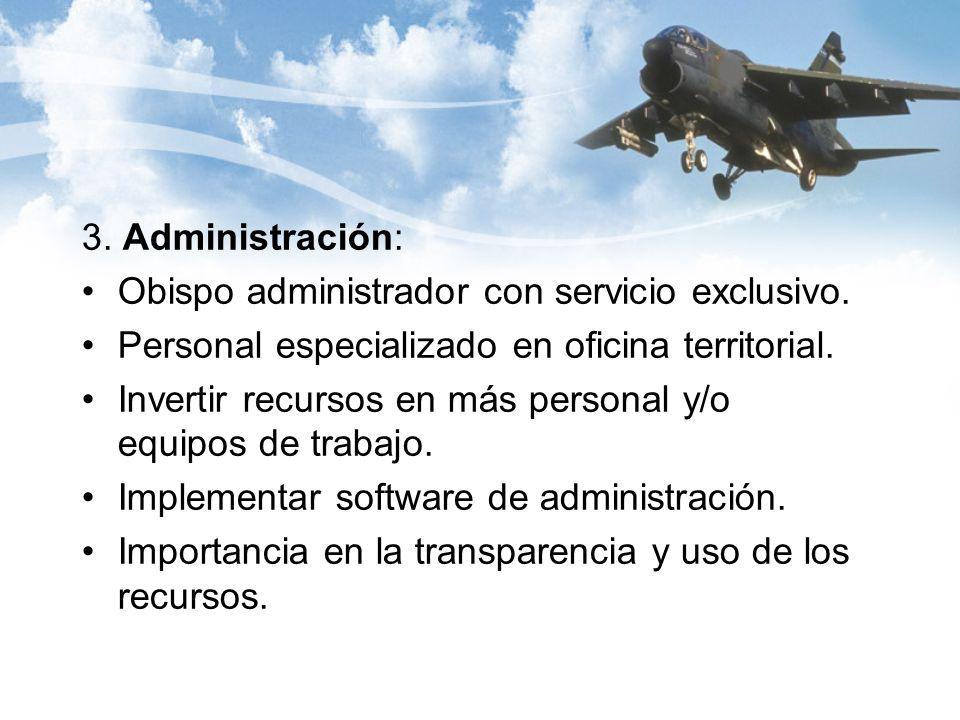 3. Administración: Obispo administrador con servicio exclusivo. Personal especializado en oficina territorial. Invertir recursos en más personal y/o e
