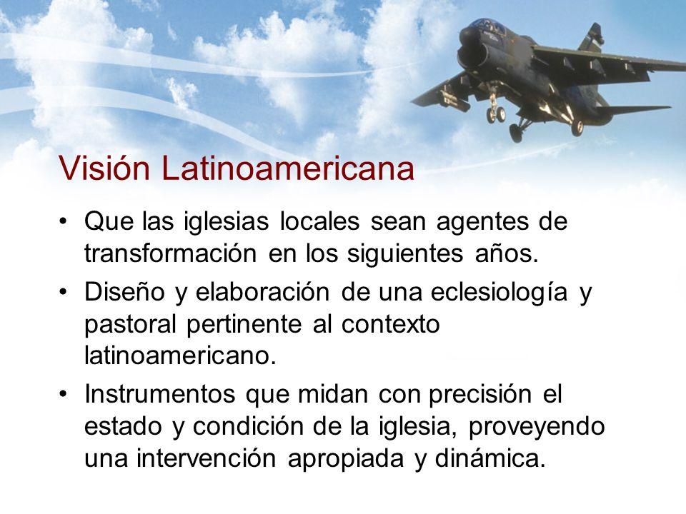 Visión Latinoamericana Que las iglesias locales sean agentes de transformación en los siguientes años.