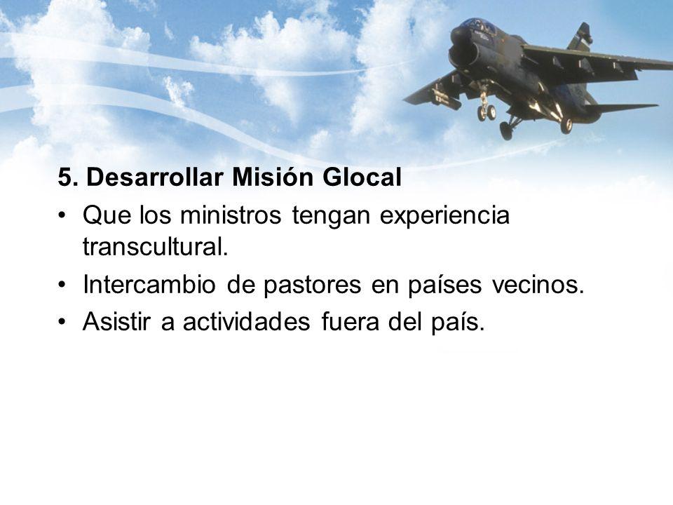 5. Desarrollar Misión Glocal Que los ministros tengan experiencia transcultural.