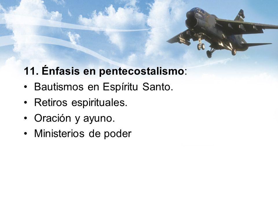 11. Énfasis en pentecostalismo: Bautismos en Espíritu Santo. Retiros espirituales. Oración y ayuno. Ministerios de poder