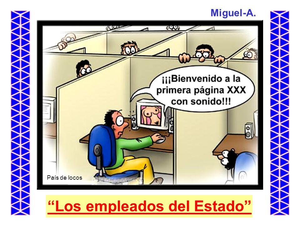 Los empleados del Estado Miguel-A. País de locos