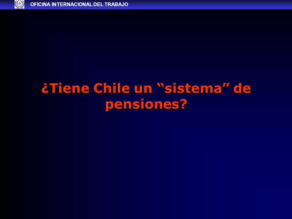 ¿Tiene Chile un sistema de pensiones OFICINA INTERNACIONAL DEL TRABAJO