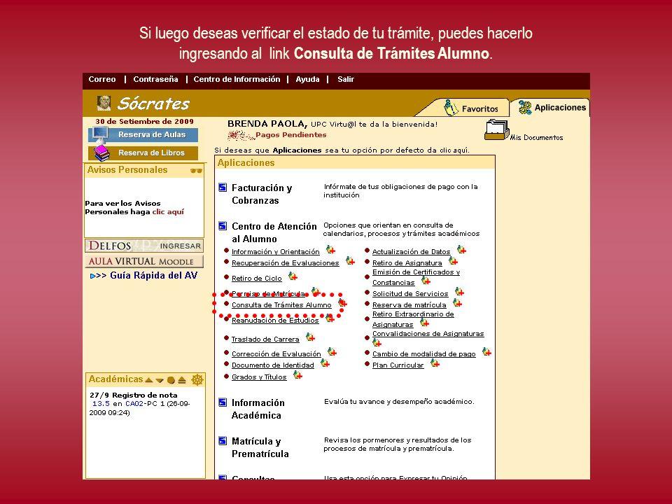 Si luego deseas verificar el estado de tu trámite, puedes hacerlo ingresando al link Consulta de Trámites Alumno.