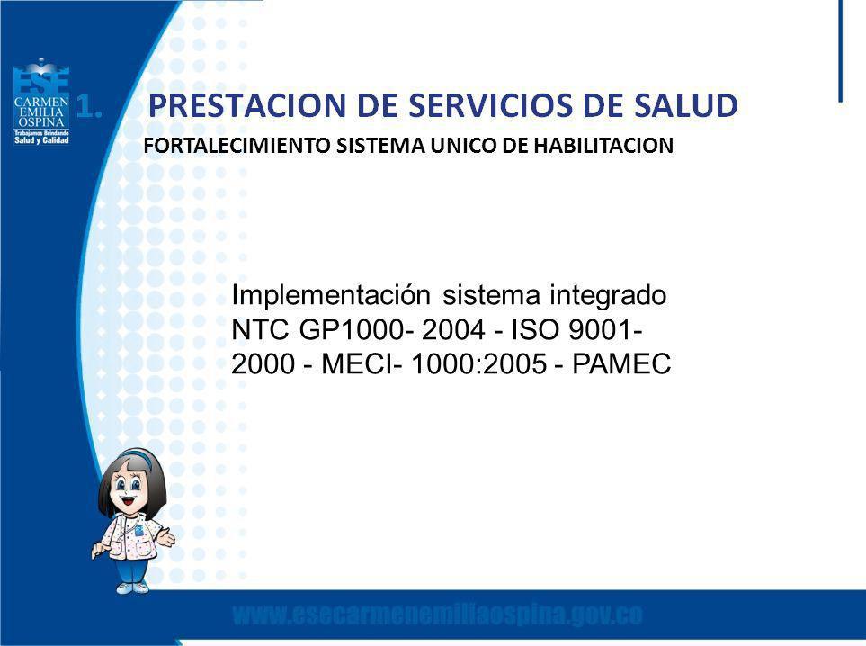 FORTALECIMIENTO SISTEMA UNICO DE HABILITACION Implementación sistema integrado NTC GP1000- 2004 - ISO 9001- 2000 - MECI- 1000:2005 - PAMEC