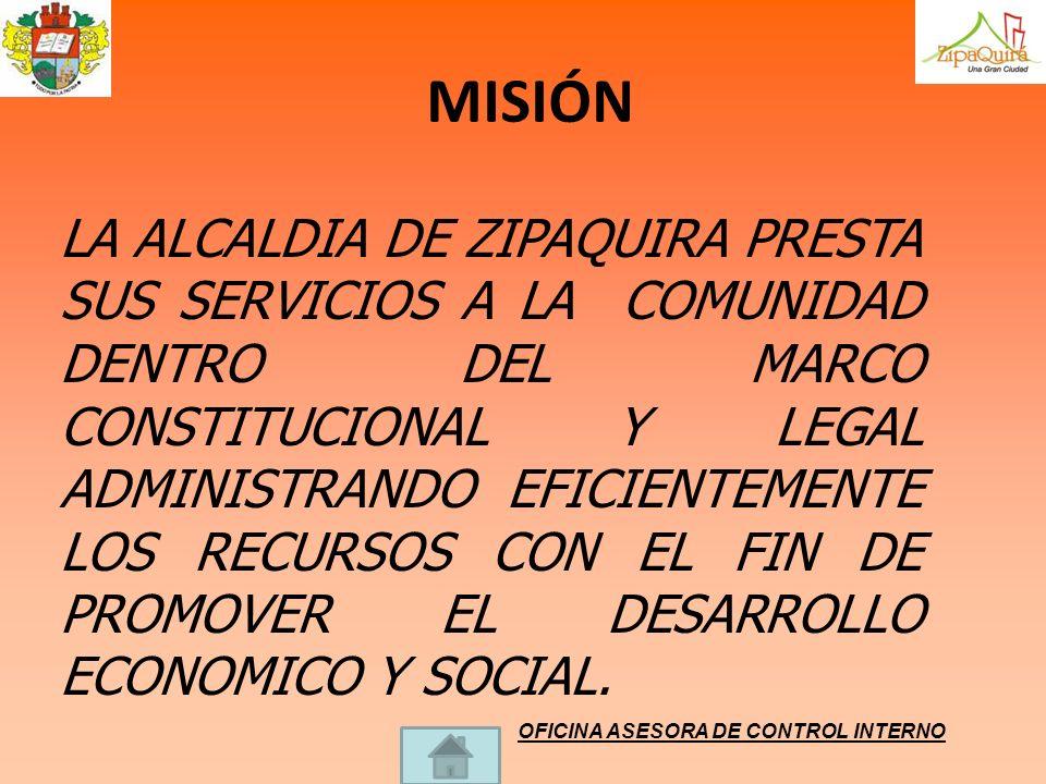 MISIÓN LA ALCALDIA DE ZIPAQUIRA PRESTA SUS SERVICIOS A LA COMUNIDAD DENTRO DEL MARCO CONSTITUCIONAL Y LEGAL ADMINISTRANDO EFICIENTEMENTE LOS RECURSOS