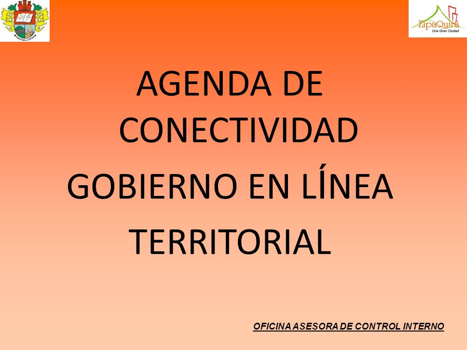 OFICINA ASESORA DE CONTROL INTERNO AGENDA DE CONECTIVIDAD GOBIERNO EN L Í NEA TERRITORIAL