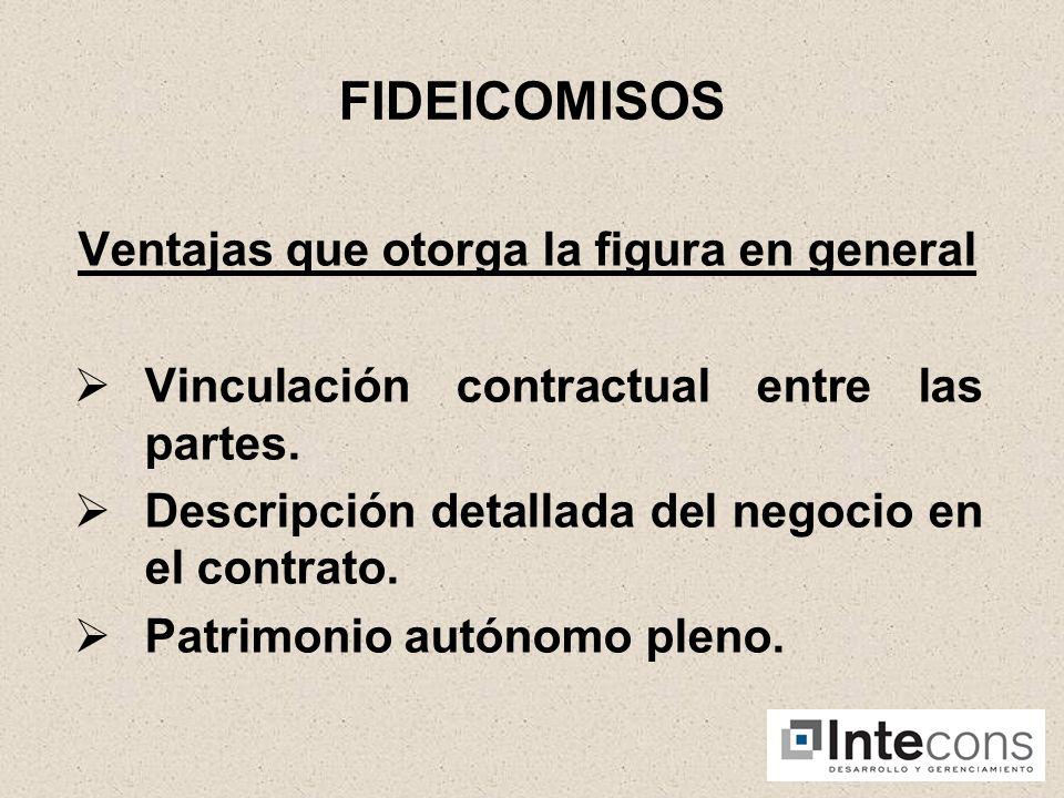FIDEICOMISOS Ventajas que otorga la figura en general Vinculación contractual entre las partes.
