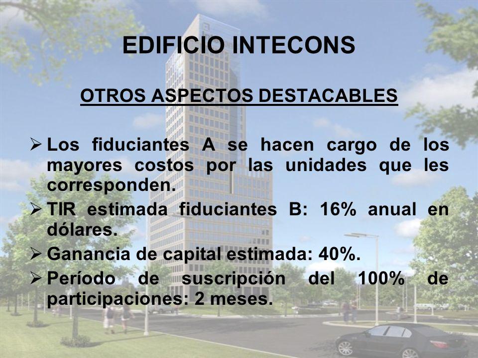 EDIFICIO INTECONS OTROS ASPECTOS DESTACABLES Los fiduciantes A se hacen cargo de los mayores costos por las unidades que les corresponden.