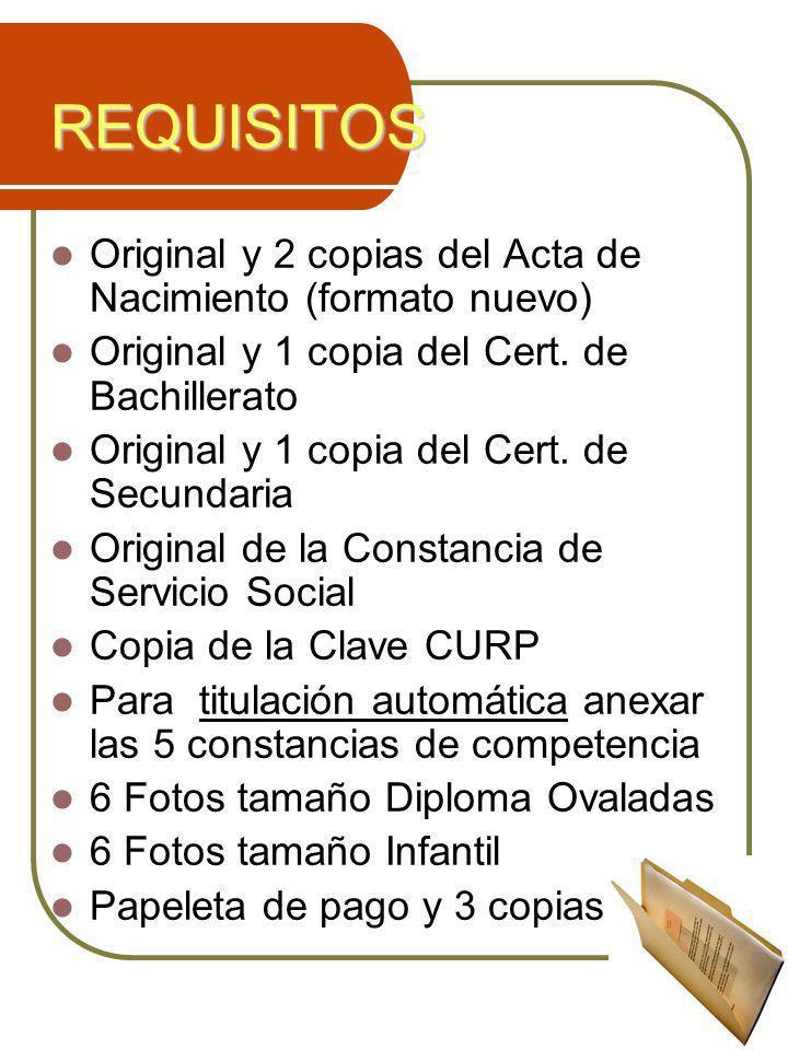 REQUISITOS Original y 2 copias del Acta de Nacimiento (formato nuevo) Original y 1 copia del Cert. de Bachillerato Original y 1 copia del Cert. de Sec