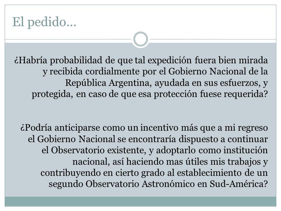 El pedido… ¿Habría probabilidad de que tal expedición fuera bien mirada y recibida cordialmente por el Gobierno Nacional de la República Argentina, ay