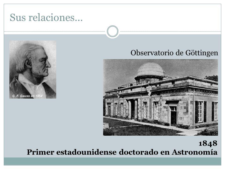Observatorio de Göttingen 1848 Primer estadounidense doctorado en Astronomía Sus relaciones…
