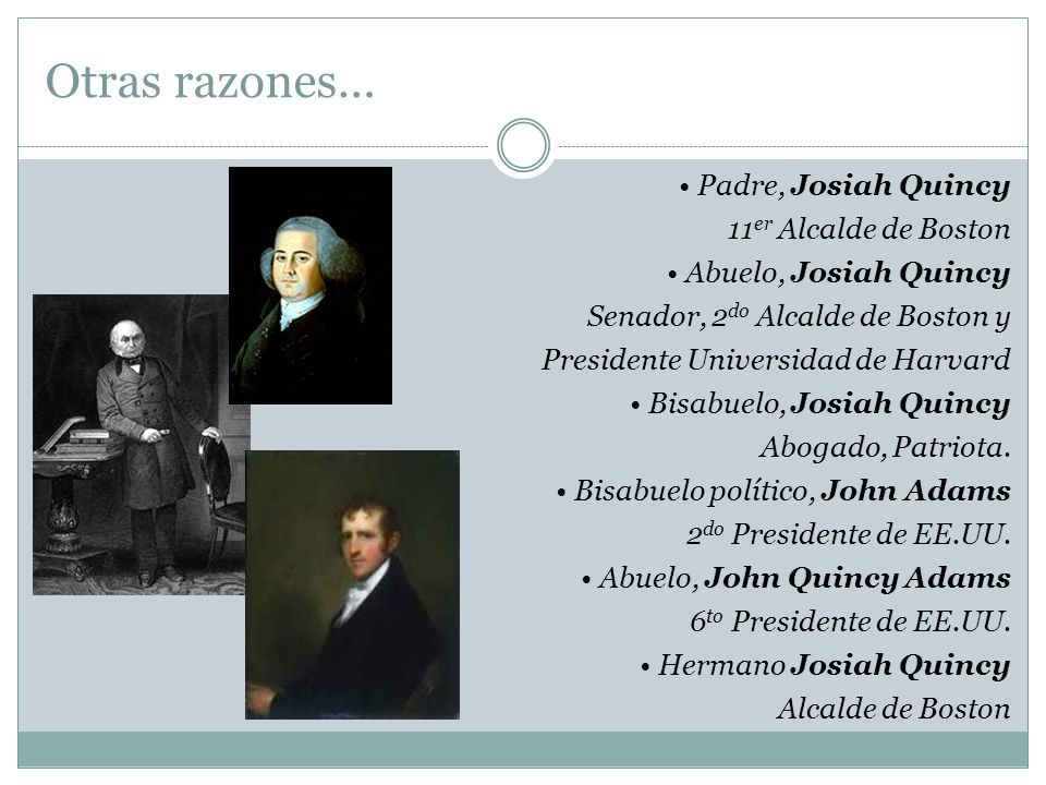 Padre, Josiah Quincy 11 er Alcalde de Boston Abuelo, Josiah Quincy Senador, 2 do Alcalde de Boston y Presidente Universidad de Harvard Bisabuelo, Josi