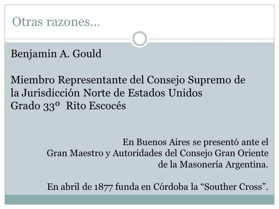 Benjamin A. Gould Miembro Representante del Consejo Supremo de la Jurisdicción Norte de Estados Unidos Grado 33º Rito Escocés En Buenos Aires se prese