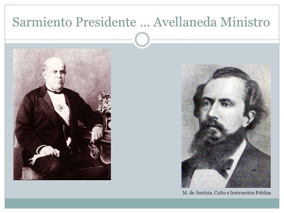 Sarmiento Presidente … Avellaneda Ministro M. de Justicia, Culto e Instrucción Pública