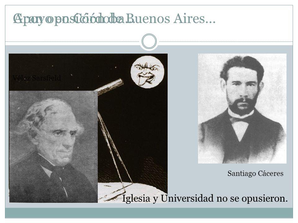Gran oposición de Buenos Aires…Apoyo en Córdoba… Santiago Cáceres Vélez Sarsfield Iglesia y Universidad no se opusieron.