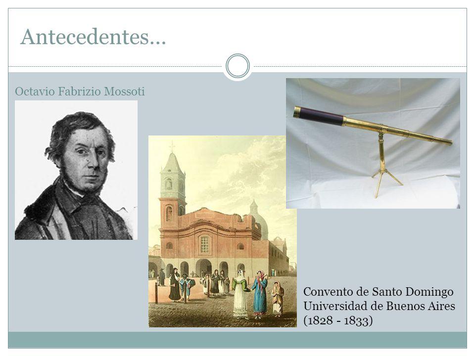 Antecedentes… Octavio Fabrizio Mossoti Convento de Santo Domingo Universidad de Buenos Aires (1828 - 1833)