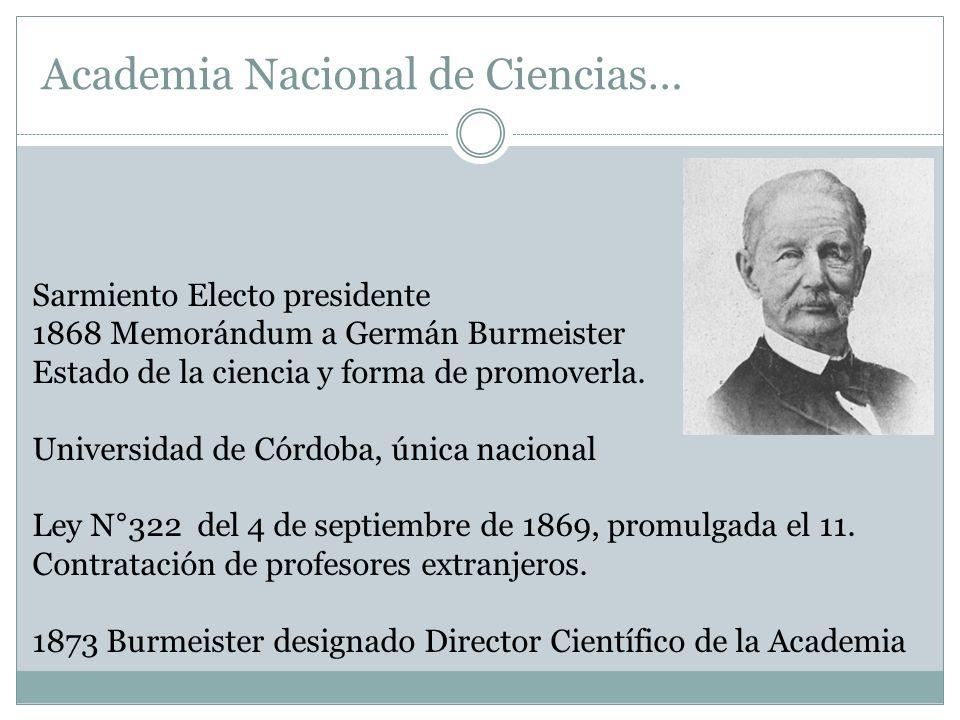 Academia Nacional de Ciencias… Sarmiento Electo presidente 1868 Memorándum a Germán Burmeister Estado de la ciencia y forma de promoverla. Universidad
