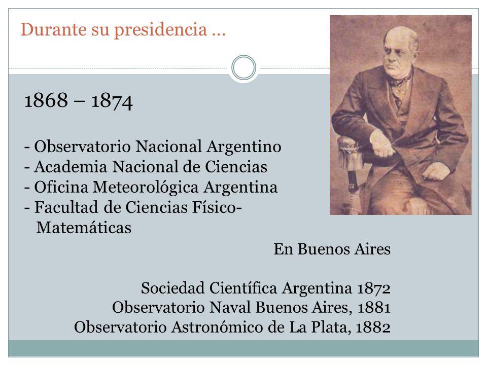 1868 – 1874 - Observatorio Nacional Argentino - Academia Nacional de Ciencias - Oficina Meteorológica Argentina - Facultad de Ciencias Físico- Matemát