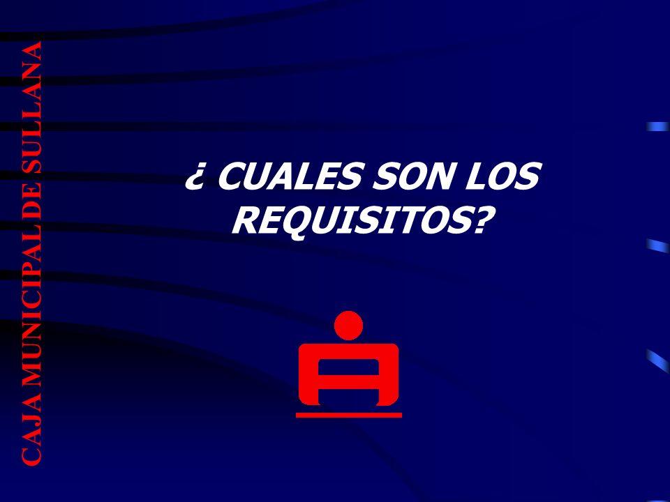 ¿ CUALES SON LOS REQUISITOS? CAJA MUNICIPAL DE SULLANA
