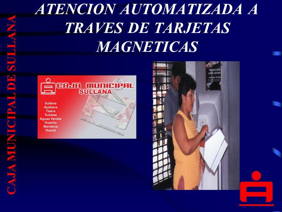 ATENCION AUTOMATIZADA A TRAVES DE TARJETAS MAGNETICAS CAJA MUNICIPAL DE SULLANA