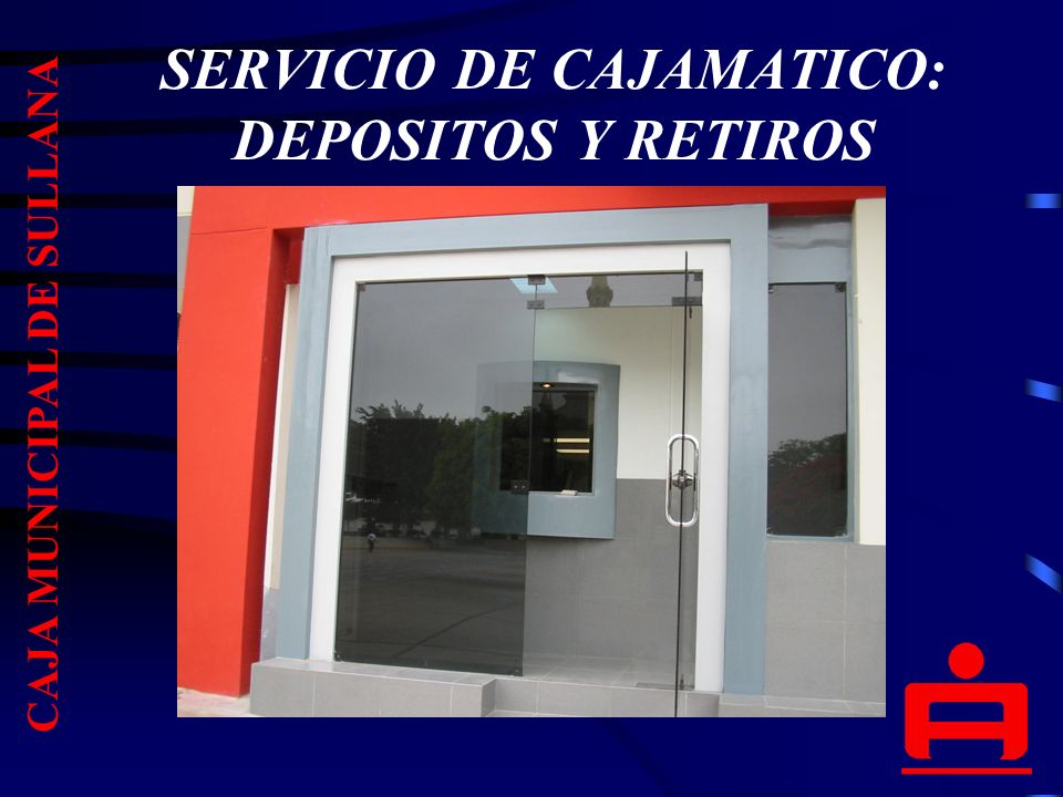 SERVICIO DE CAJAMATICO: DEPOSITOS Y RETIROS CAJA MUNICIPAL DE SULLANA
