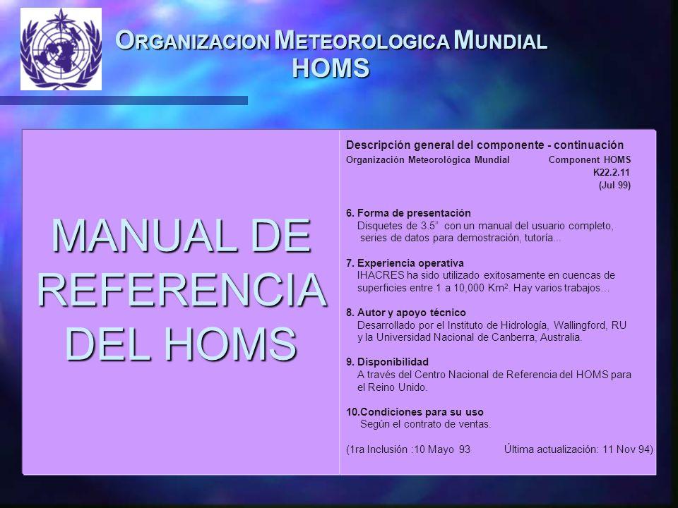 O RGANIZACION M ETEOROLOGICA M UNDIAL HOMS MANUAL DE REFERENCIA DEL HOMS Descripción general del componente - continuación Organización Meteorológica Mundial Component HOMS K22.2.11 (Jul 99) 6.
