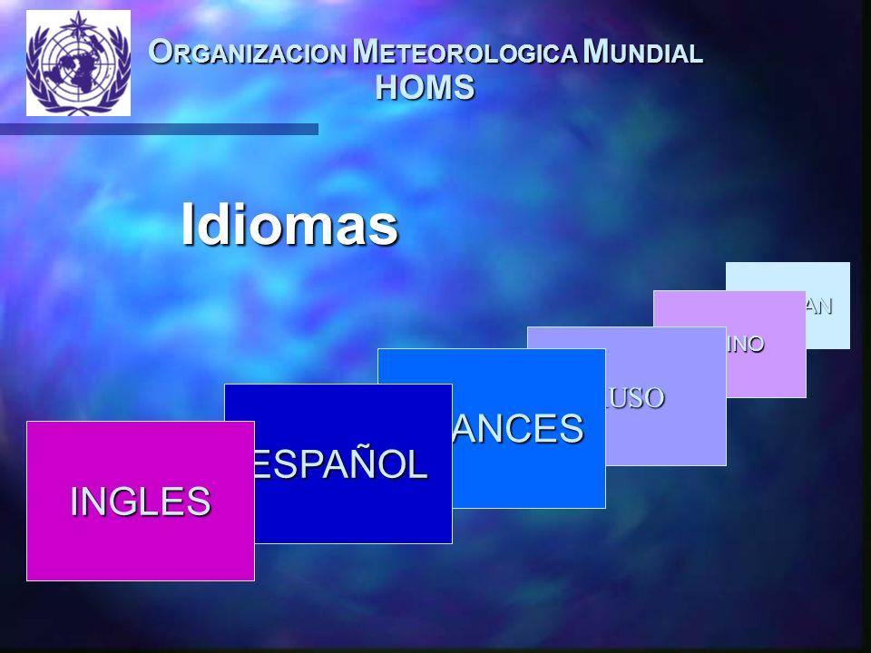 O RGANIZACION M ETEOROLOGICA M UNDIAL HOMS ALEMAN CHINO RUSO Idiomas FRANCES ESPAÑOL INGLES