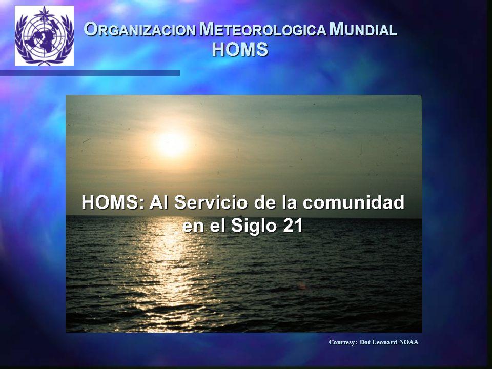 O RGANIZACION M ETEOROLOGICA M UNDIAL HOMS Courtesy: Dot Leonard-NOAA HOMS: Al Servicio de la comunidad en el Siglo 21