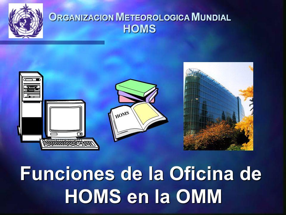 O RGANIZACION M ETEOROLOGICA M UNDIAL HOMS Funciones de la Oficina de HOMS en la OMM HOMS
