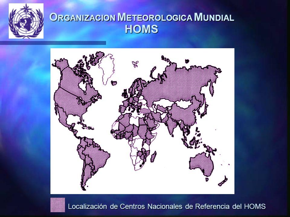 O RGANIZACION M ETEOROLOGICA M UNDIAL HOMS Localización de Centros Nacionales de Referencia del HOMS