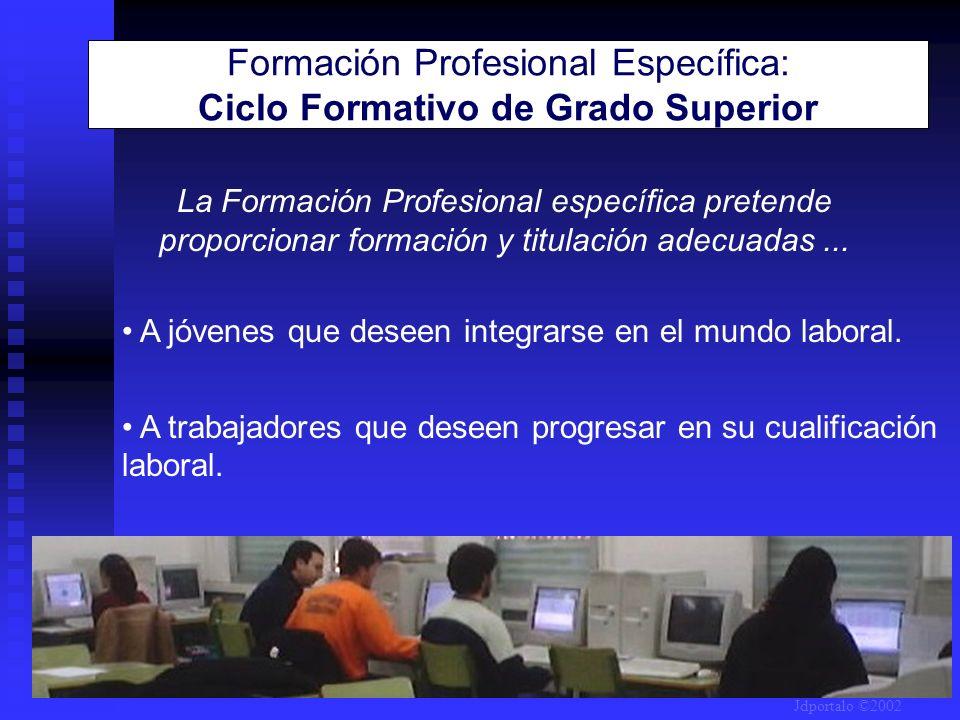 Formación Profesional Específica: Ciclo Formativo de Grado Superior A jóvenes que deseen integrarse en el mundo laboral. A trabajadores que deseen pro