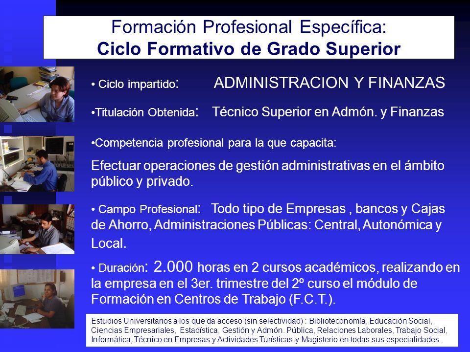 Ciclo impartido : ADMINISTRACION Y FINANZAS Titulación Obtenida : Técnico Superior en Admón. y Finanzas Competencia profesional para la que capacita: