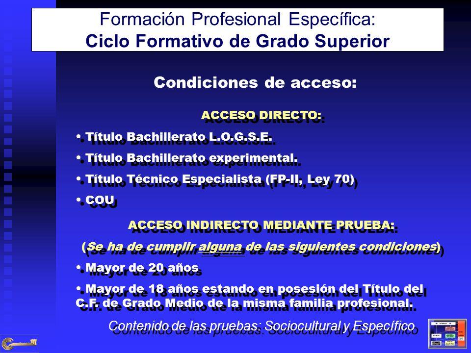 Condiciones de acceso: ACCESO DIRECTO: Título Bachillerato L.O.G.S.E. Título Bachillerato experimental. Título Técnico Especialista (FP-II, Ley 70) CO