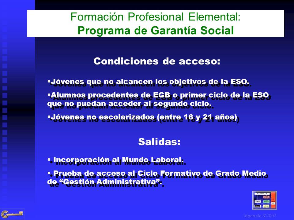 Formación Profesional Elemental: Programa de Garantía Social Condiciones de acceso: Jóvenes que no alcancen los objetivos de la ESO. Alumnos procedent