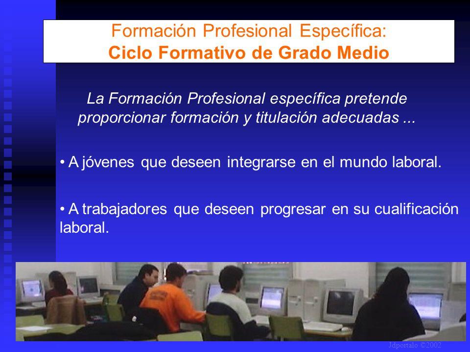 Formación Profesional Específica: Ciclo Formativo de Grado Medio A jóvenes que deseen integrarse en el mundo laboral. A trabajadores que deseen progre