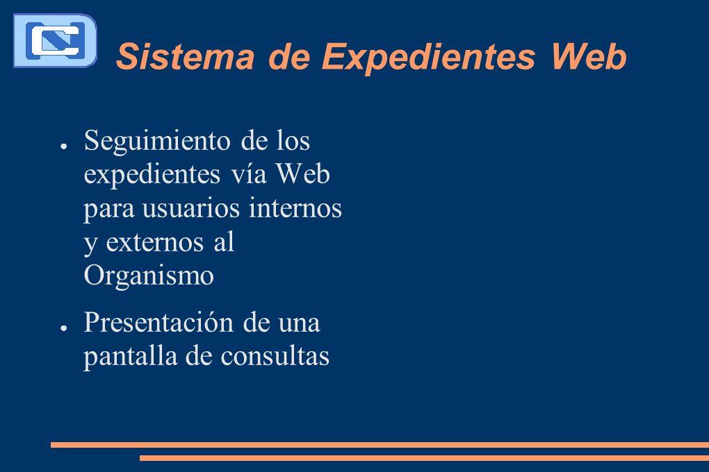 Sistema de Expedientes Web Seguimiento de los expedientes vía Web para usuarios internos y externos al Organismo Presentación de una pantalla de consu