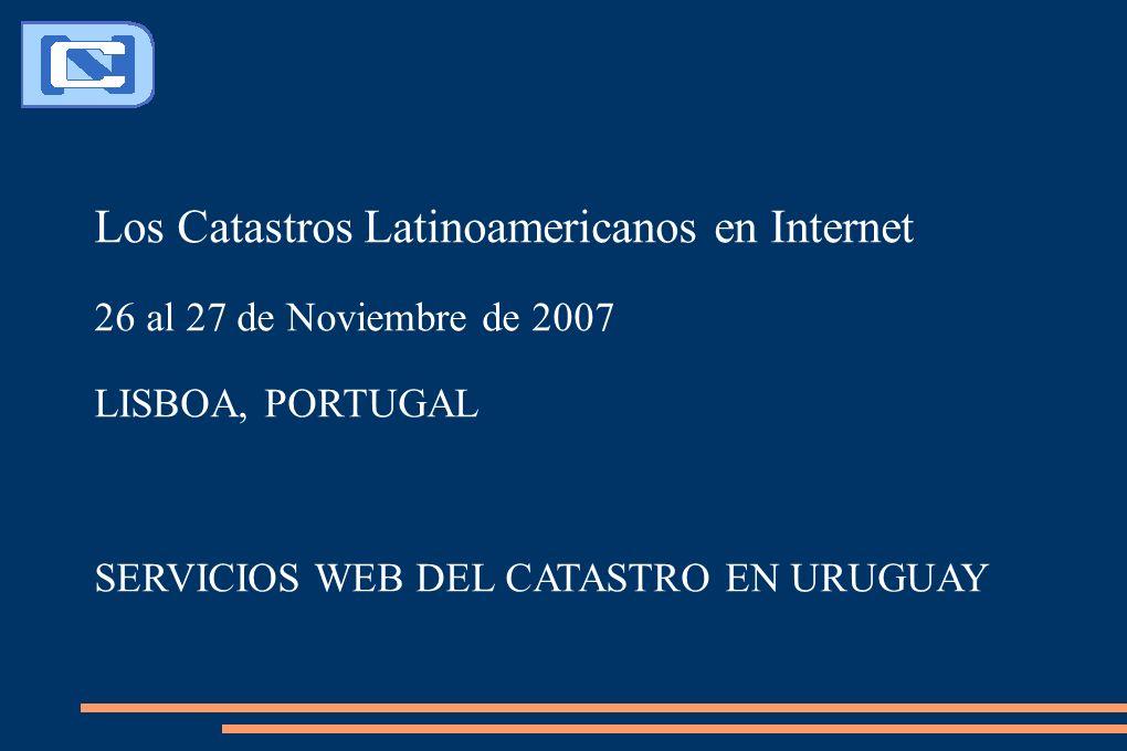 Los Catastros Latinoamericanos en Internet 26 al 27 de Noviembre de 2007 LISBOA, PORTUGAL SERVICIOS WEB DEL CATASTRO EN URUGUAY