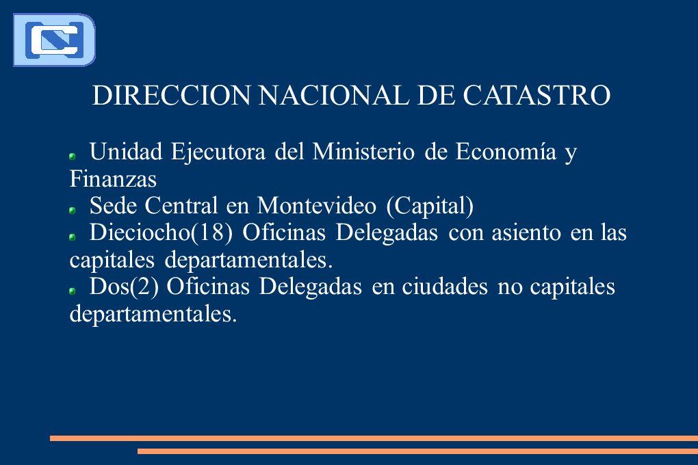 DIRECCION NACIONAL DE CATASTRO Unidad Ejecutora del Ministerio de Economía y Finanzas Sede Central en Montevideo (Capital) Dieciocho(18) Oficinas Delegadas con asiento en las capitales departamentales.