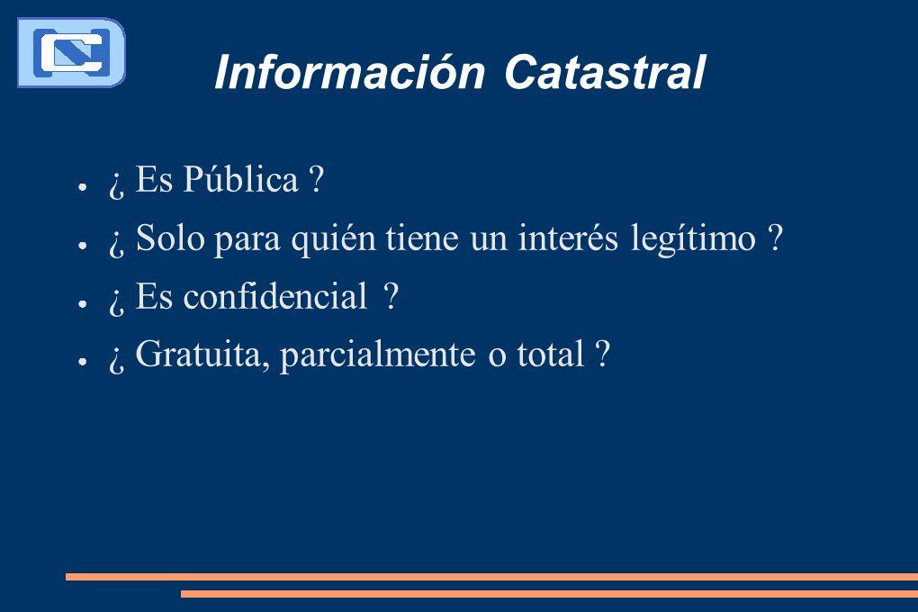 Información Catastral ¿ Es Pública ? ¿ Solo para quién tiene un interés legítimo ? ¿ Es confidencial ? ¿ Gratuita, parcialmente o total ?