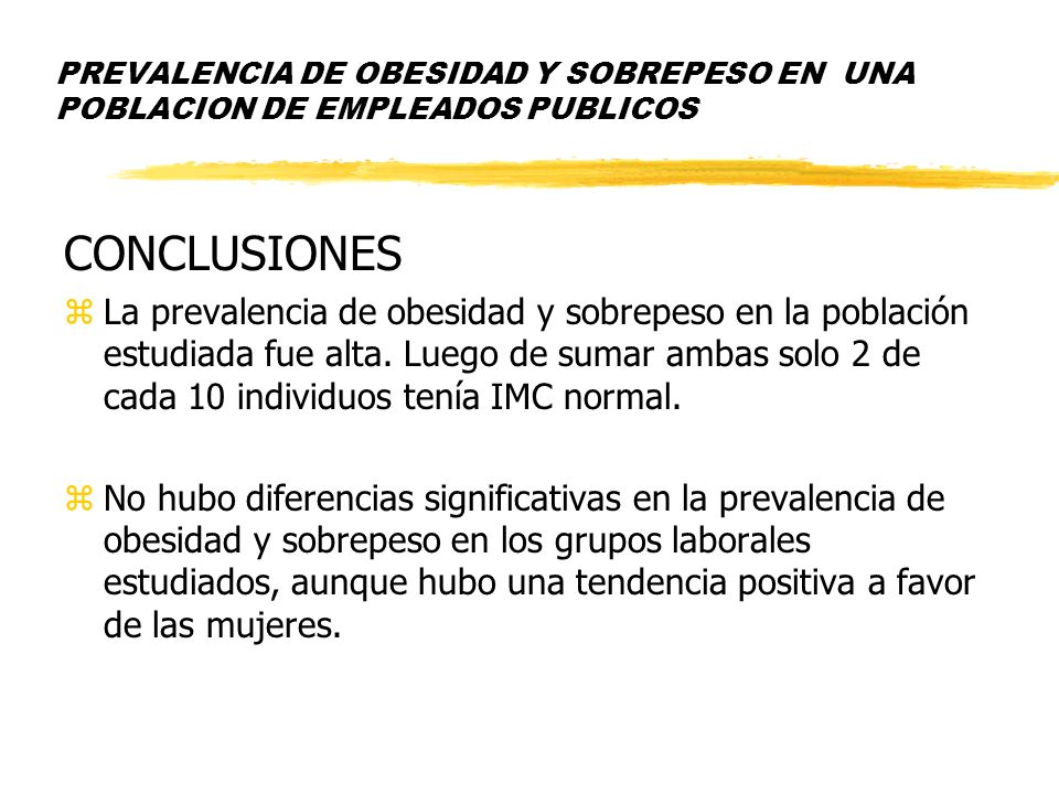 PREVALENCIA DE OBESIDAD Y SOBREPESO EN UNA POBLACION DE EMPLEADOS PUBLICOS CONCLUSIONES zLa prevalencia de obesidad y sobrepeso en la población estudi