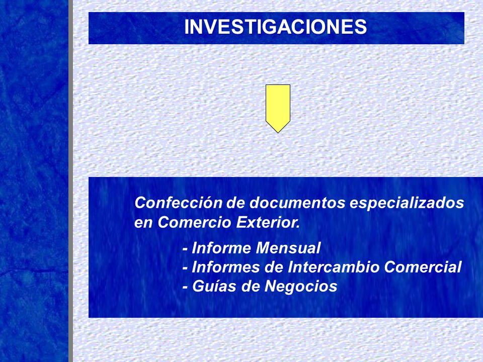 INVESTIGACIONES Confección de documentos especializados en Comercio Exterior. - Informe Mensual - Informes de Intercambio Comercial - Guías de Negocio
